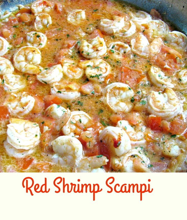 Red Shrimp Scampi- shrimp sauteed in a tomato butter sauce with lots of garlic.